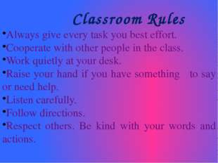 Classroom Rules Always give every task you best effort. Cooperate with other