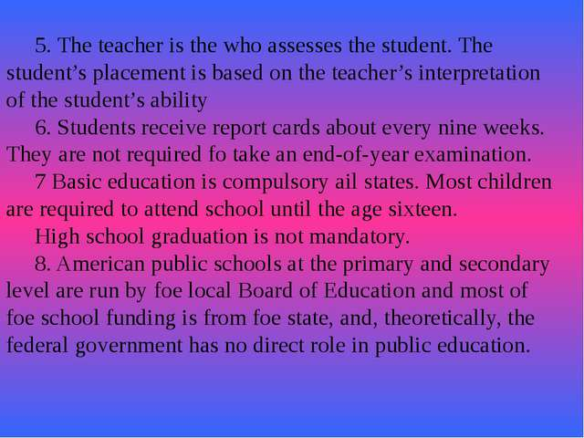 5. The teacher is the who assesses the student. The student's placement...