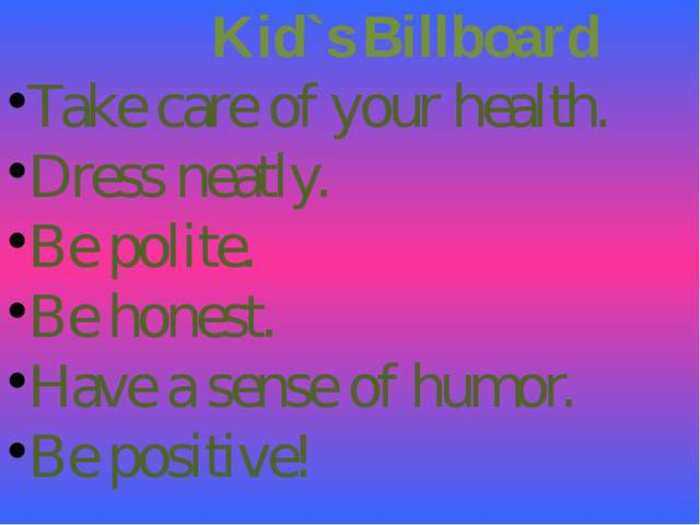 Kid`s Billboard Take care of your health. Dress neatly. Be polite. Be honest...