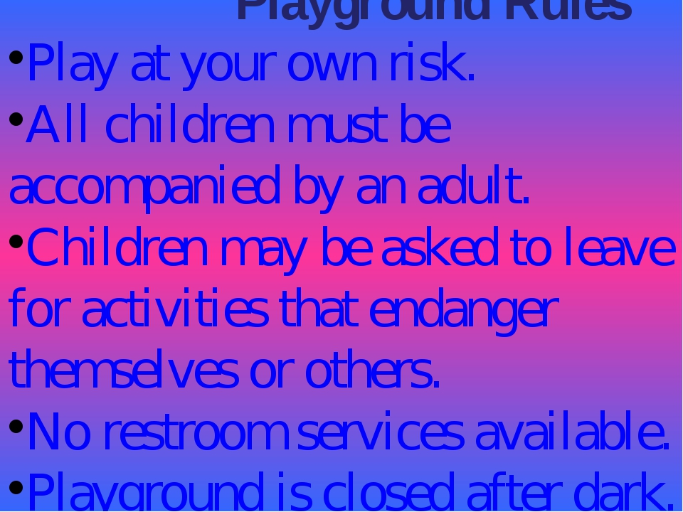 Playground Rules Play at your own risk. All children must be accompanied by...