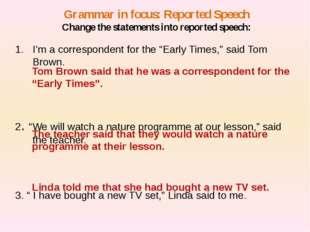 Grammar in focus: Reported Speech Change the statements into reported speech: