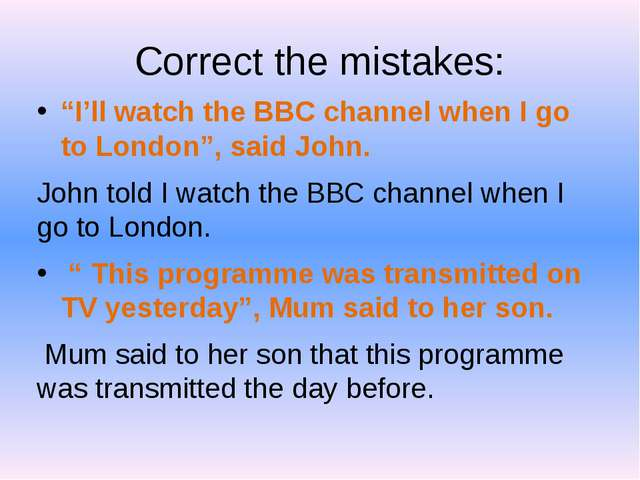 """Correct the mistakes: """"I'll watch the BBC channel when I go to London"""", said..."""