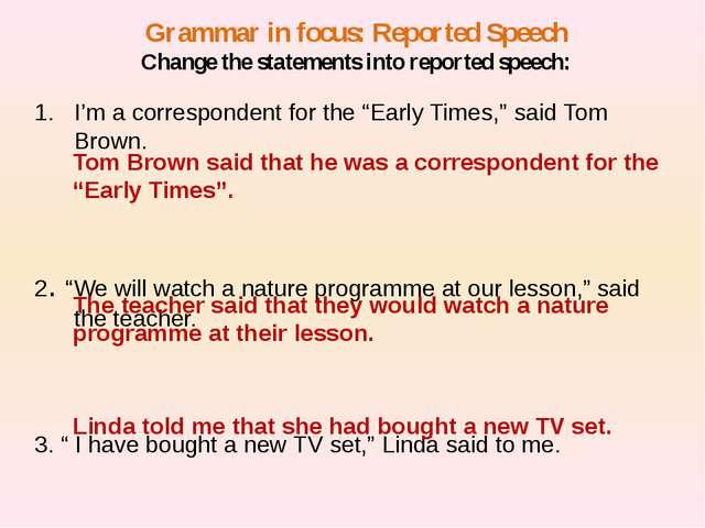 Grammar in focus: Reported Speech Change the statements into reported speech:...