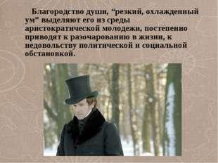 """Благородство души, """"резкий, охлажденный ум"""" выделяют его из среды аристократ"""