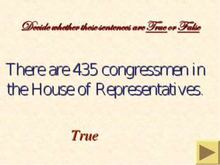 There are 435 congressmen in the House of Representatives. True