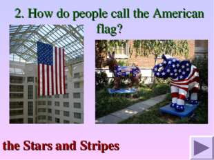 2. How do people call the American flag? the Stars and Stripes