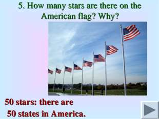 5. How many stars are there on the American flag? Why? 50 stars: there are 50