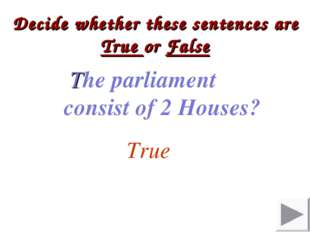 Decide whether these sentences are True or False The parliament consist of 2