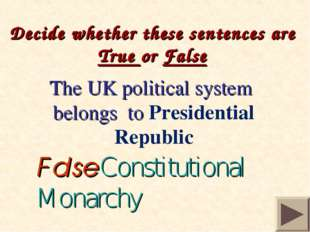 Decide whether these sentences are True or False The UK political system bel