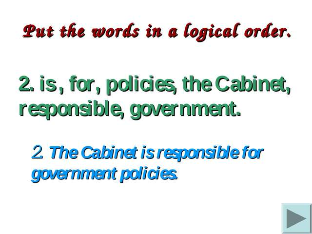 Put the words in a logical order. 2. is , for, policies, the Cabinet, respon...