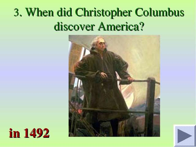 3. When did Christopher Columbus discover America? in 1492