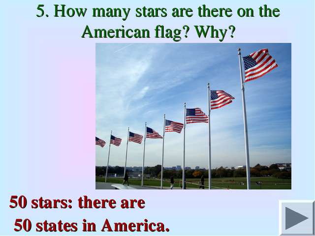 5. How many stars are there on the American flag? Why? 50 stars: there are 50...