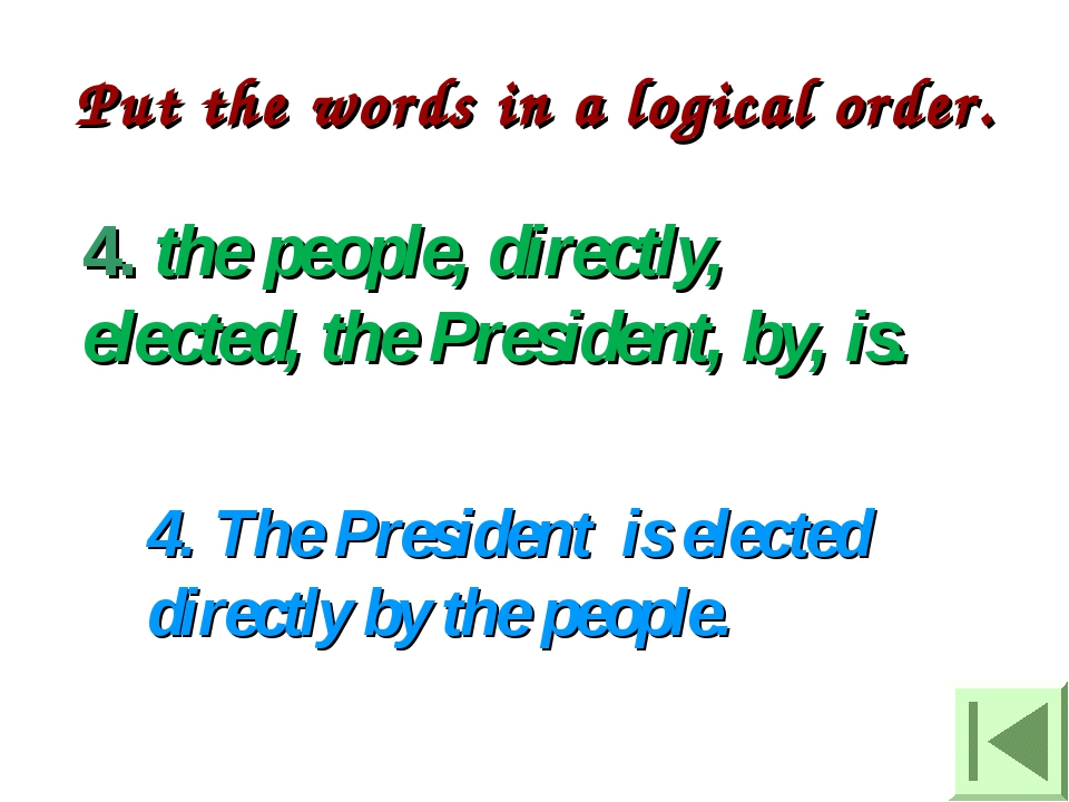 4. the people, directly, elected, the President, by, is. 4. The President is...
