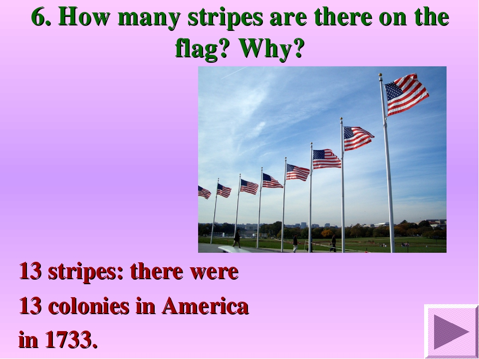 6. How many stripes are there on the flag? Why? 13 stripes: there were 13 col...
