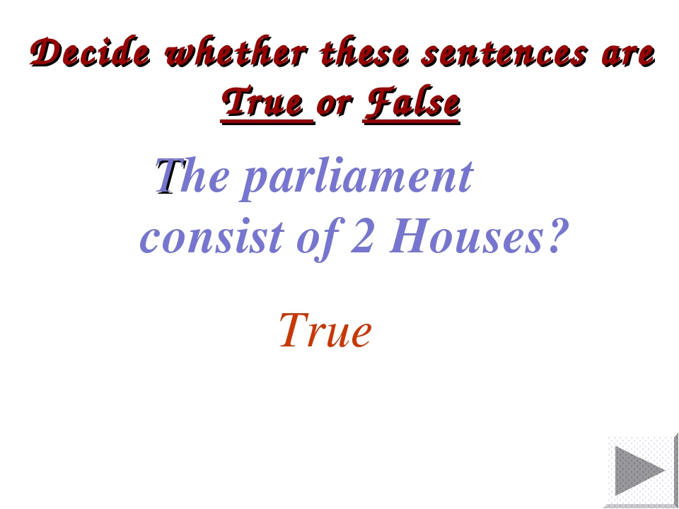 Decide whether these sentences are True or False The parliament consist of 2...