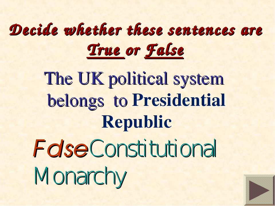 Decide whether these sentences are True or False The UK political system bel...