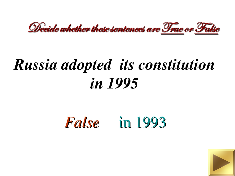 Russia adopted its constitution in 1995 False in 1993