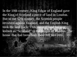 Old Scotland Yard In the 10th century, King Edgar of England gave the King of