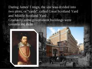 """During James' I reign, the site was divided into two plots, or """"yards"""", calle"""