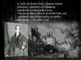 In 1829, Sir Robert Peel, a famous British politician, a Member of Parliament