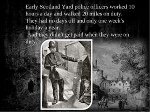 Early Scotland Yard police officers worked 10 hours a day and walked 20 miles