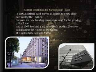 Current location of the Metropolitan Police In 1890, Scotland Yard moved its
