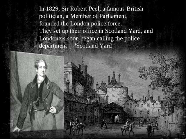 In 1829, Sir Robert Peel, a famous British politician, a Member of Parliament...