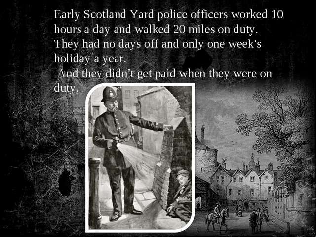 Early Scotland Yard police officers worked 10 hours a day and walked 20 miles...