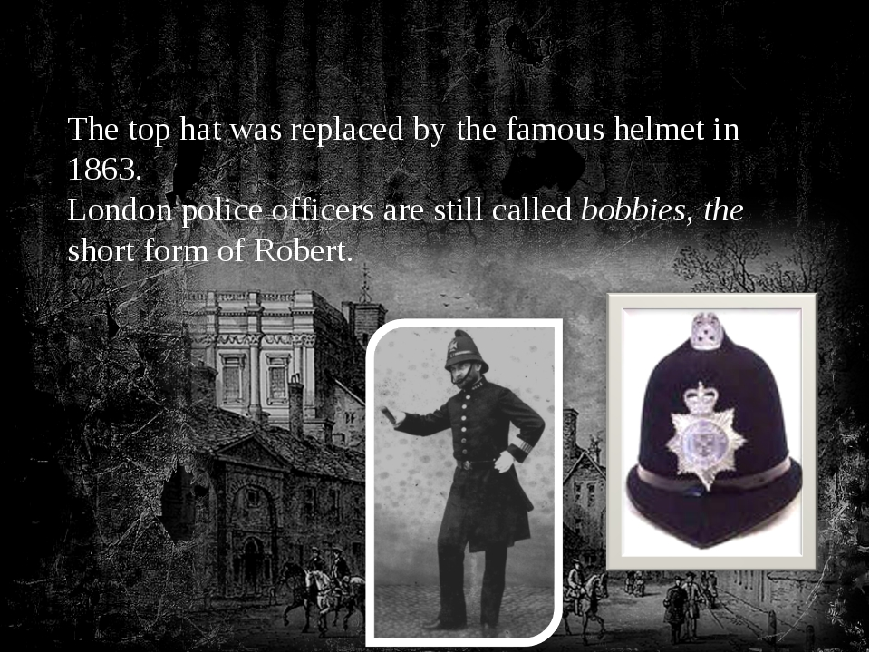 The top hat was replaced by the famous helmet in 1863. London police officer...