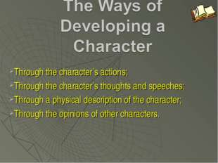 Through the character's actions; Through the character's thoughts and speeche