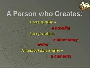 A novel is called – a novelist A story is called – a short story wri