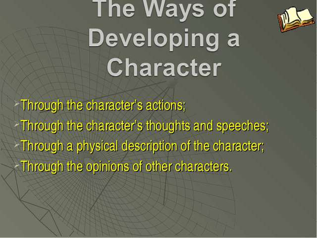 Through the character's actions; Through the character's thoughts and speeche...