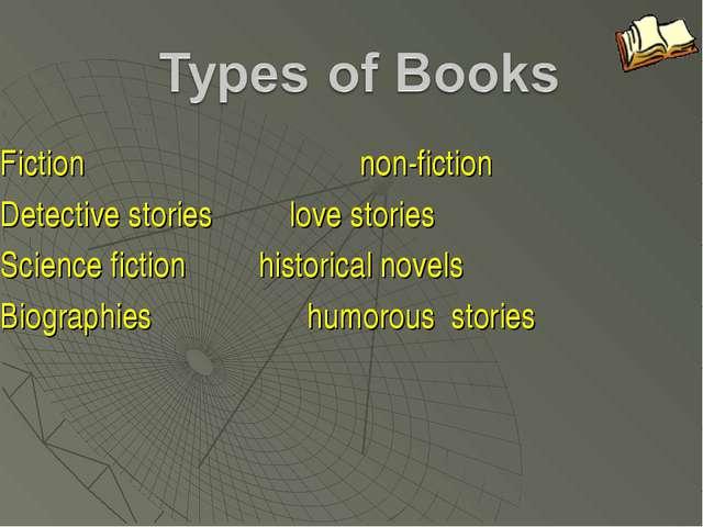 Fiction non-fiction Detective stories love stories Science fiction hist...
