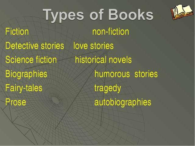 Fiction non-fiction Detective stories love stories Science fiction histor...