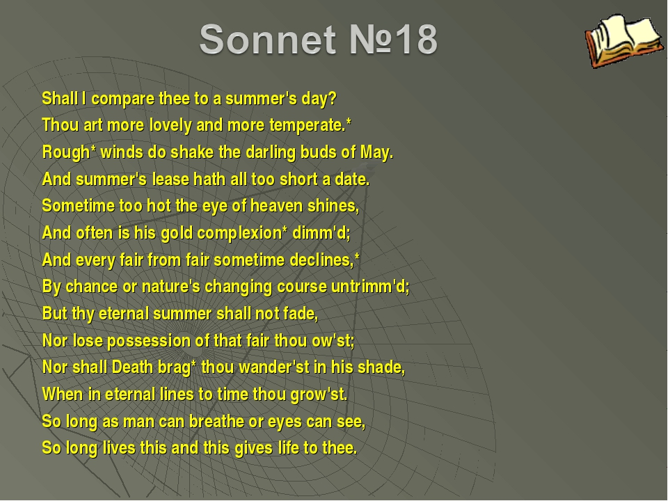 Shall I compare thee to a summer's day? Thou art more lovely and more tempera...