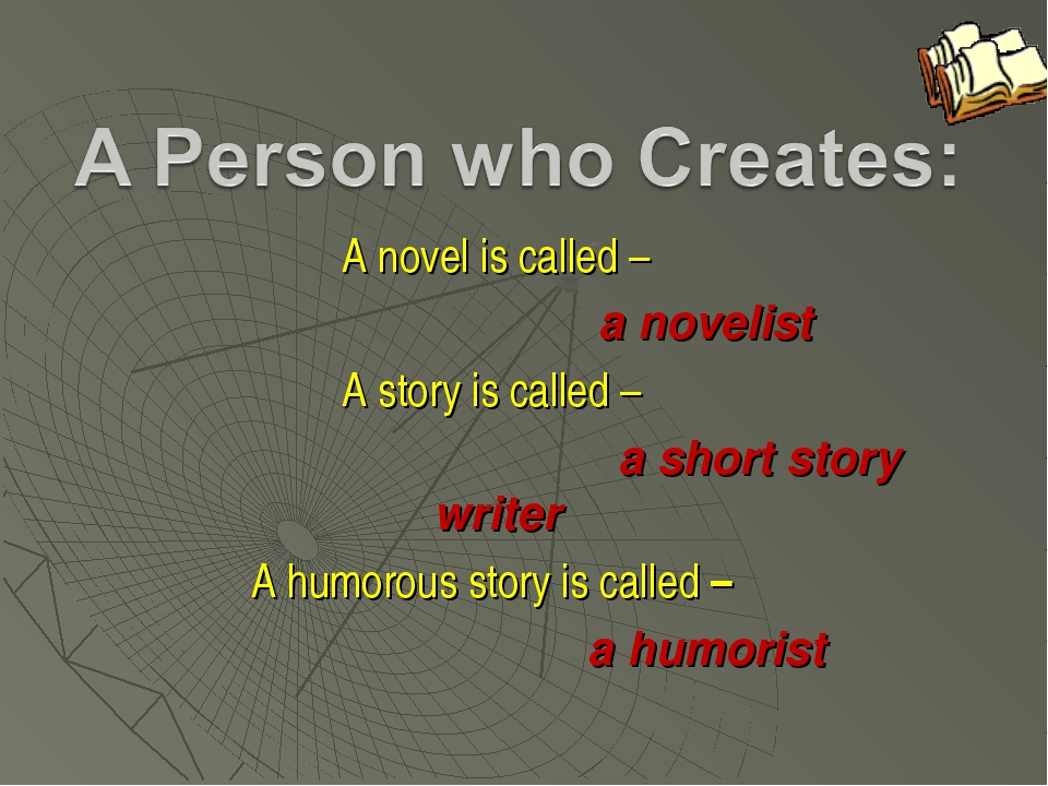 A novel is called – a novelist A story is called – a short story wri...