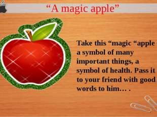 """A magic apple"" Take this ""magic ""apple –a symbol of many important things,"