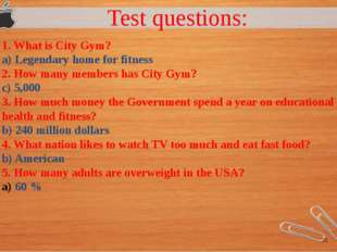 Test questions: 1. What is City Gym? a) Legendary home for fitness 2. How ma