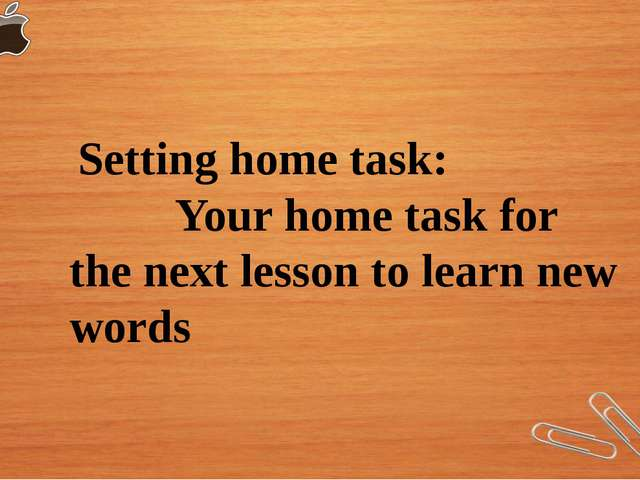 Setting home task: Your home task for the next lesson to learn new words