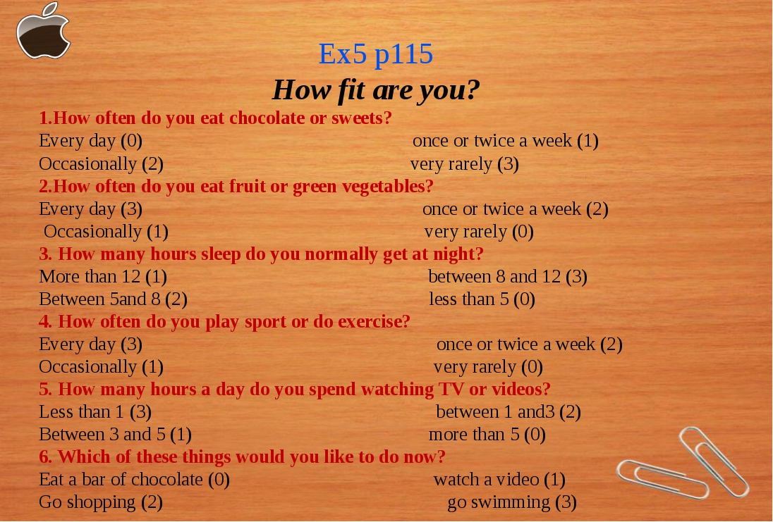 Ex5 p115 How fit are you? 1.How often do you eat chocolate or sweets? Every d...