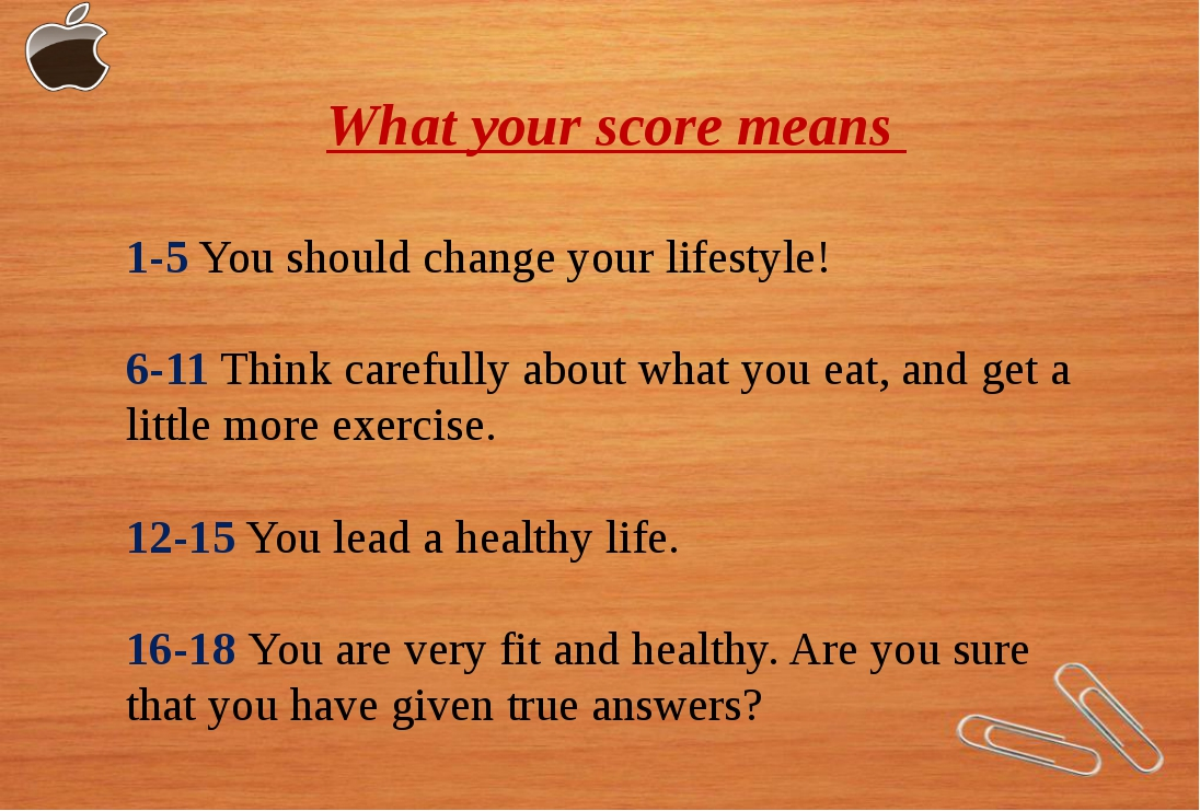 What your score means 1-5 You should change your lifestyle! 6-11 Think carefu...