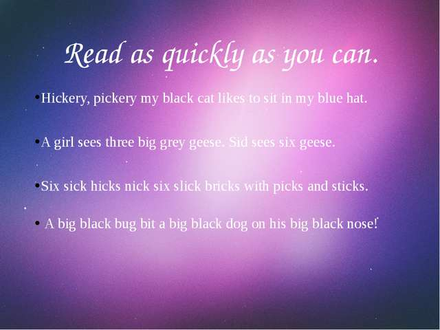 Read as quickly as you can. Hickery, pickery my black cat likes to sit in my...