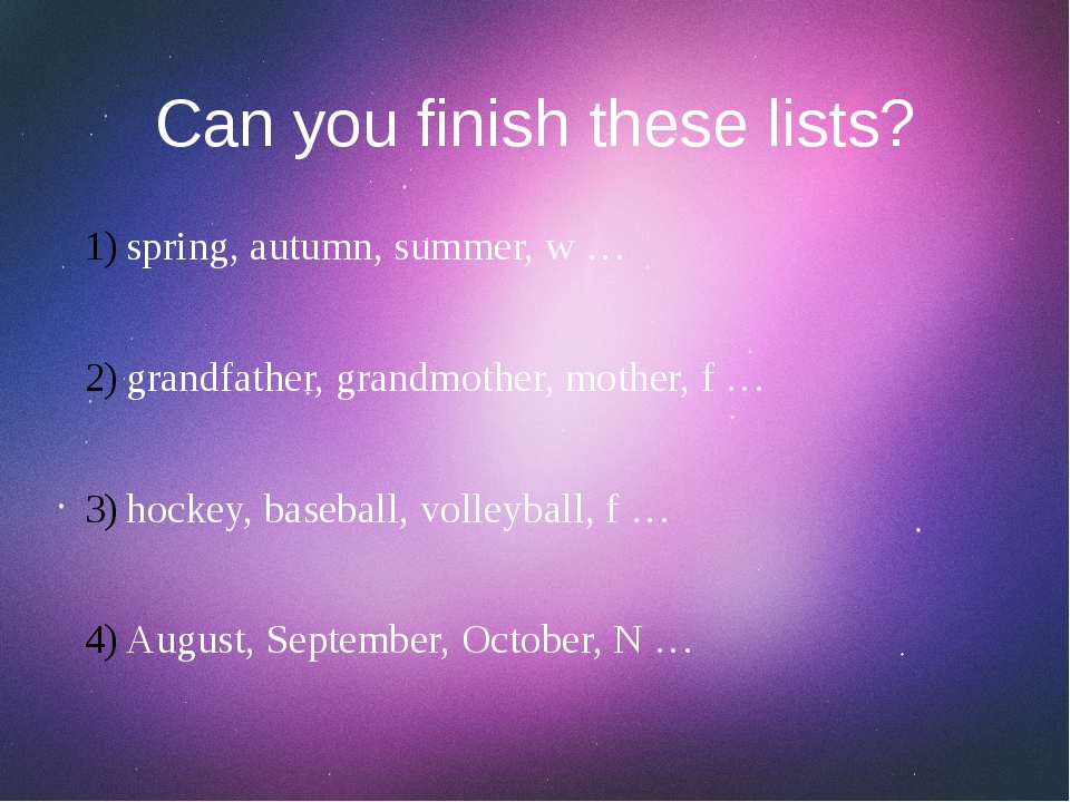 Can you finish these lists? spring, autumn, summer, w … grandfather, grandmot...