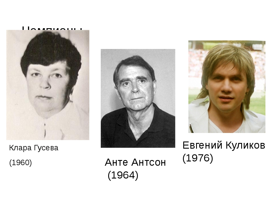 Чемпионы Клара Гусева (1960) Анте Антсон (1964) Евгений Куликов (1976)