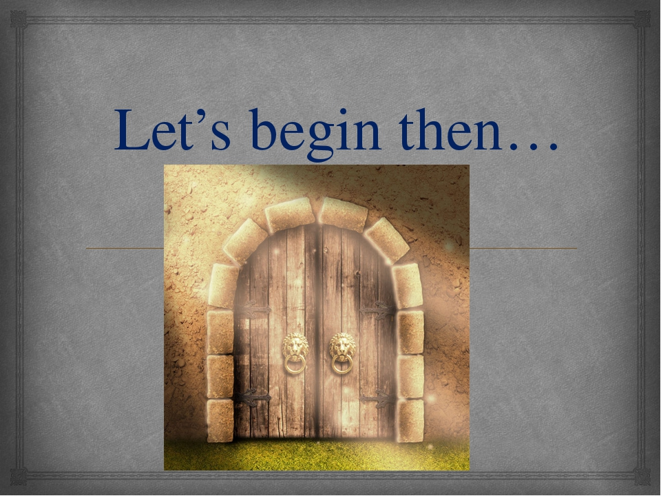 Let's begin then… 