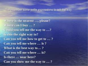 2. Remember some polite expressions to ask the way. Where is the nearest …, p