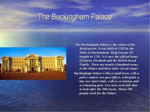 The Buckingham Palace The Buckingham Palace is the center of the Royal power.