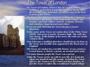 The Tower of London The Tower of London, which is one of London's oldest buil
