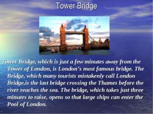 Tower Bridge Tower Bridge, which is just a few minutes away from the Tower of