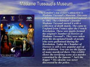 Madame Tussaud's Museum The London's top visitor's attraction is Madame Tussa
